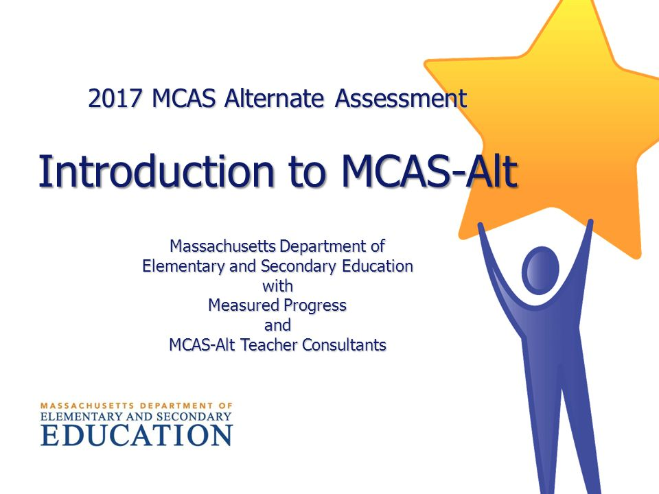 Ma Dept Of Elementary And Secondary >> 2017 Mcas Alternate Assessment Introduction To Mcas Alt