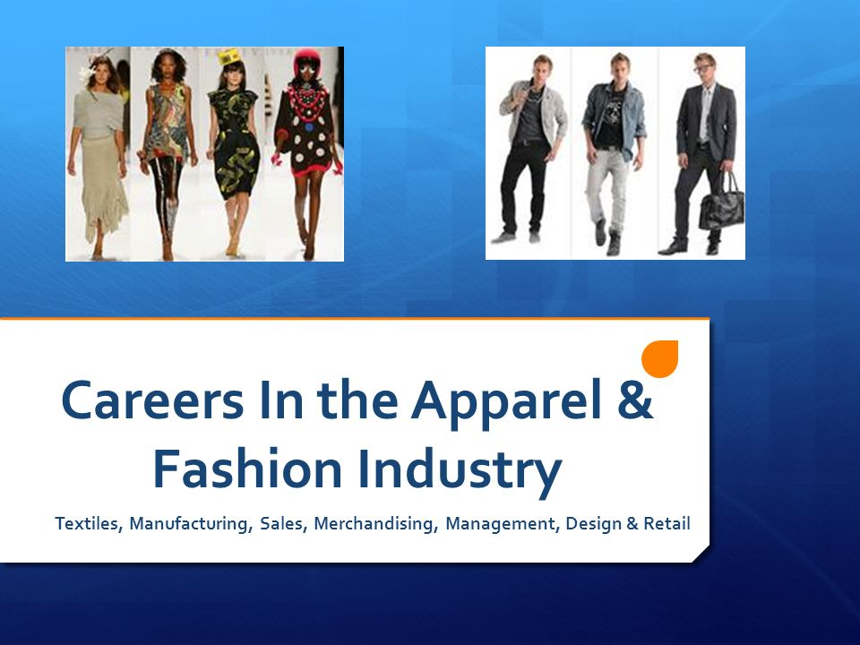 Careers In The Apparel Fashion Industry Textiles Manufacturing Sales Merchandising Management Design Retail Ppt Download