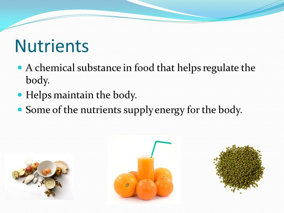 Nutritional Needs  Nutrition Is the study of how your body