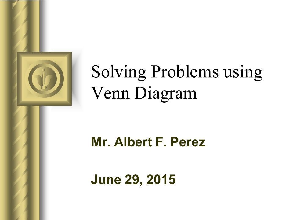 Solving Problems Using Venn Diagram Mr Albert F Perez June 29 Ppt