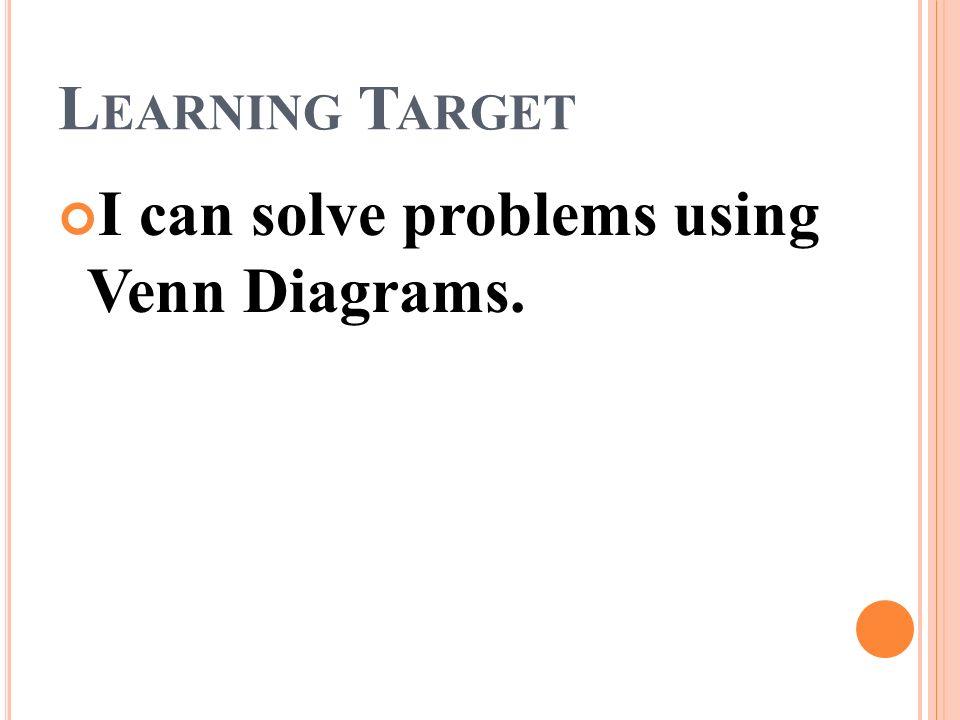 L Esson 76 Venn Diagrams L Earning T Arget I Can Solve Problems