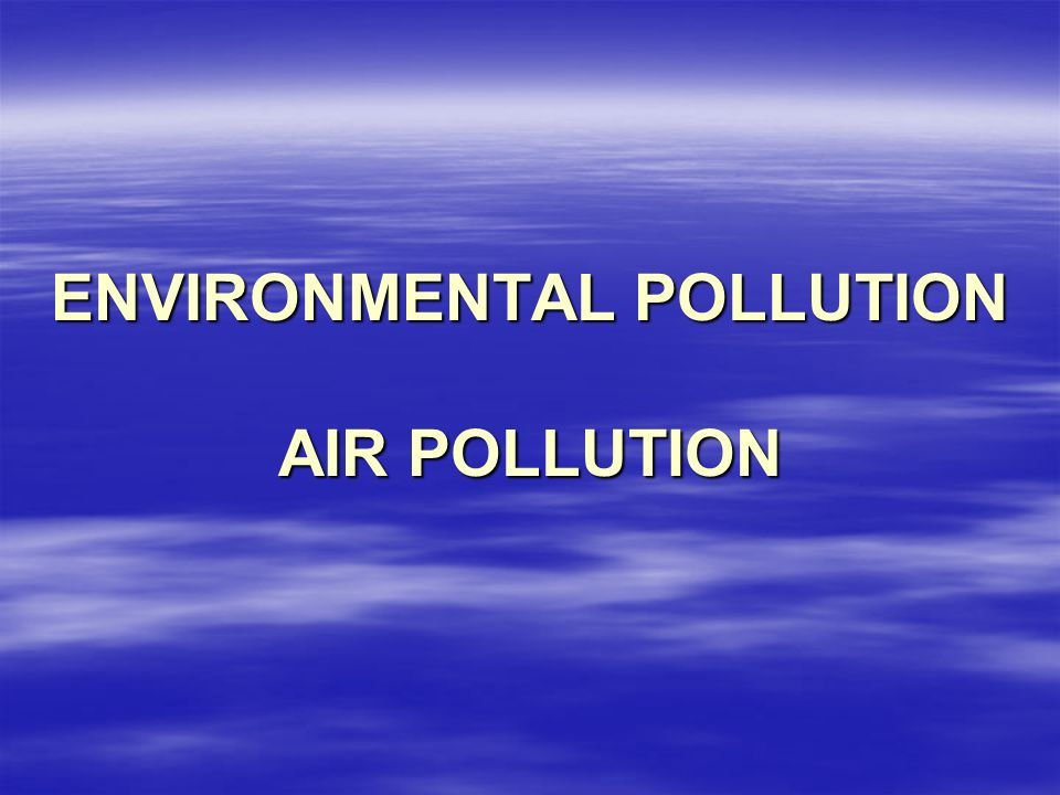 ENVIRONMENTAL POLLUTION AIR POLLUTION