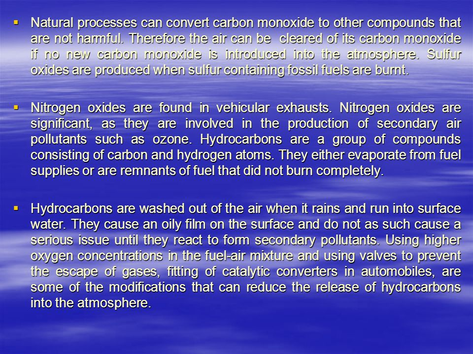  Natural processes can convert carbon monoxide to other compounds that are not harmful.