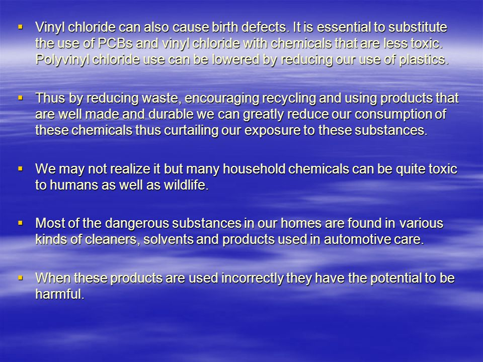  Vinyl chloride can also cause birth defects.