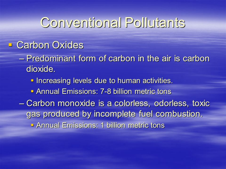 Conventional Pollutants  Carbon Oxides –Predominant form of carbon in the air is carbon dioxide.