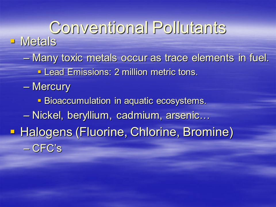 Conventional Pollutants  Metals –Many toxic metals occur as trace elements in fuel.
