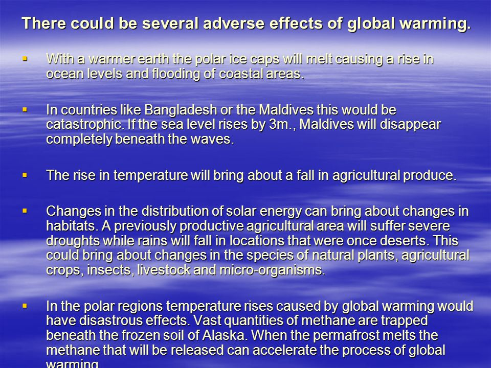 There could be several adverse effects of global warming.