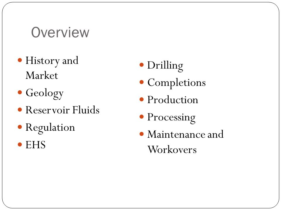 Oil and gas production 1 pro 250 powerpoint presentation created by 2 overview history and market geology reservoir fluids regulation ehs drilling completions production processing maintenance and workovers toneelgroepblik Images