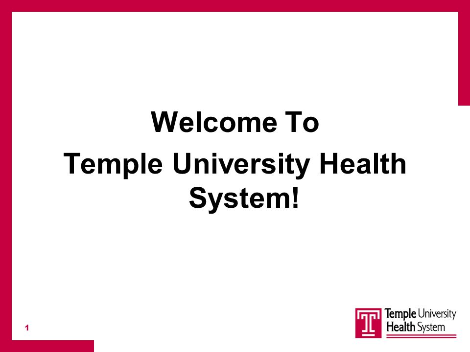 1 Welcome To Temple University Health System!  2 One System, One