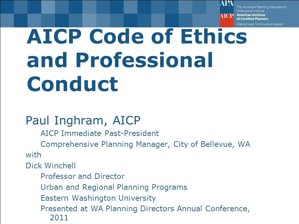 AICP Code of Ethics and Professional Conduct Paul Inghram, AICP AICP