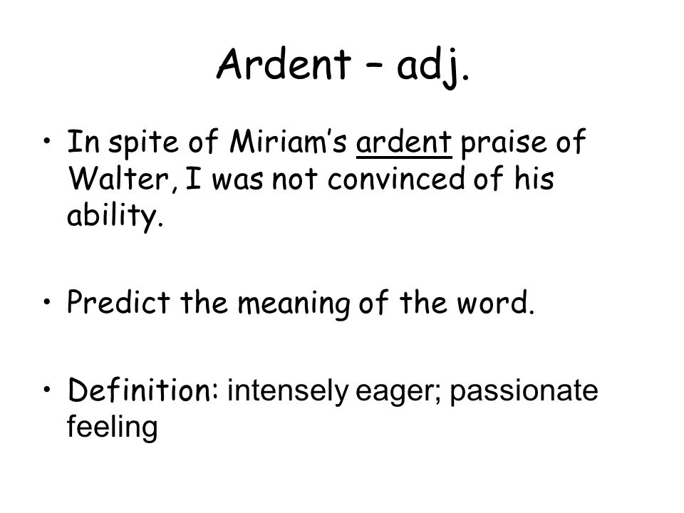 PAP Vocabulary Lesson 13. Ardent – adj. In spite of Miriam's ardent ...