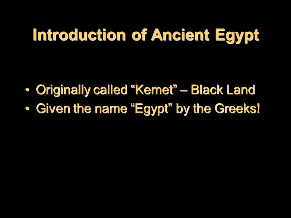 """Introduction of Ancient Egypt Originally called """"Kemet"""