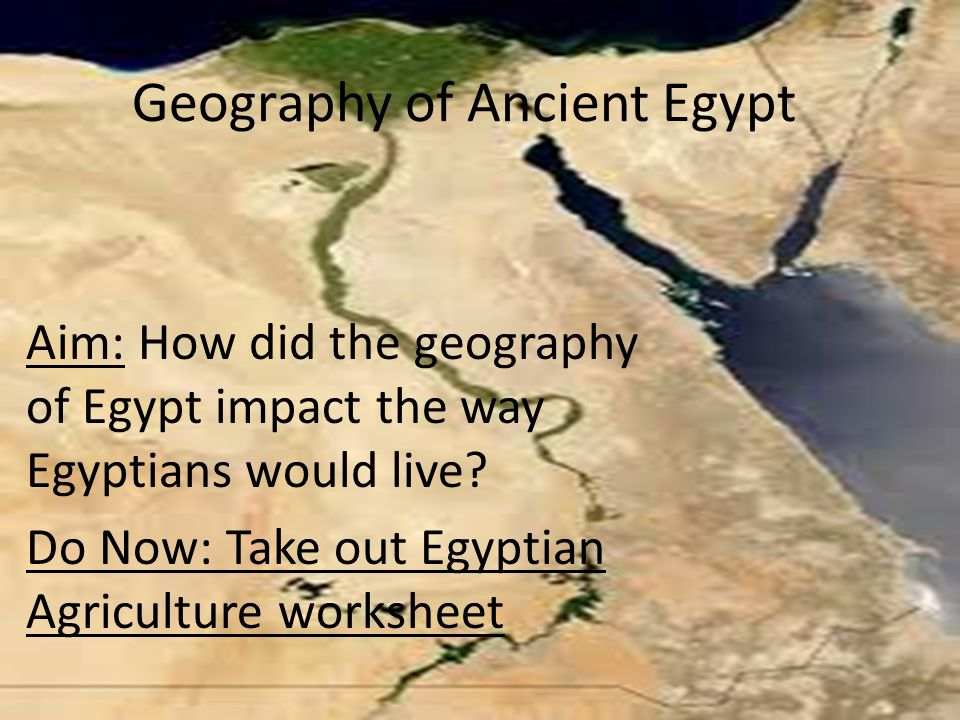 The Nile River Aim: How did ancient Egyptians depend upon