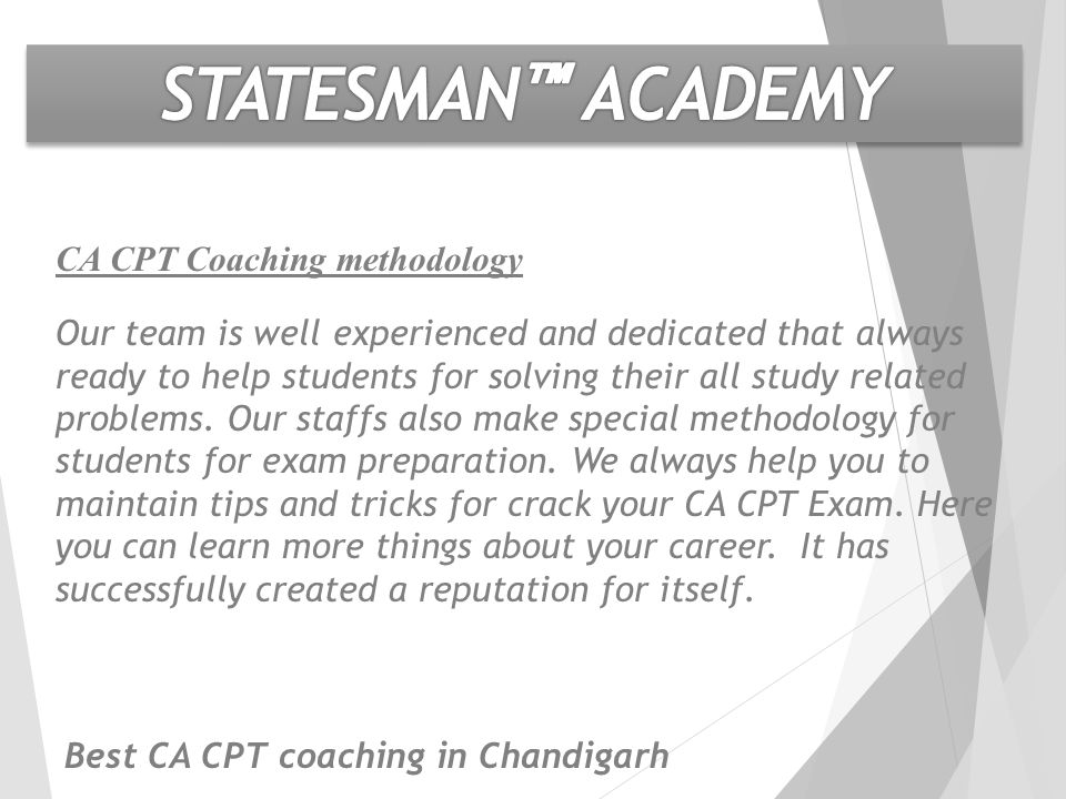 CA CPT Coaching methodology Our team is well experienced and dedicated that always ready to help students for solving their all study related problems.