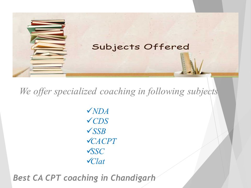 We offer specialized coaching in following subjects NDA CDS SSB CACPT SSC Clat Best CA CPT coaching in Chandigarh
