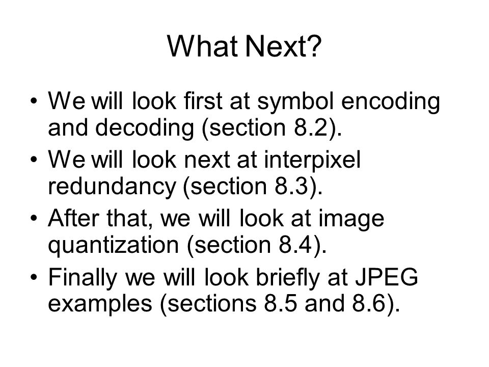 What Next. We will look first at symbol encoding and decoding (section 8.2).