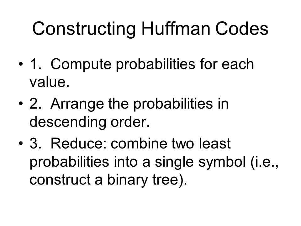 Constructing Huffman Codes 1. Compute probabilities for each value.