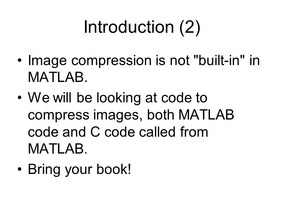 Introduction (2) Image compression is not built-in in MATLAB.