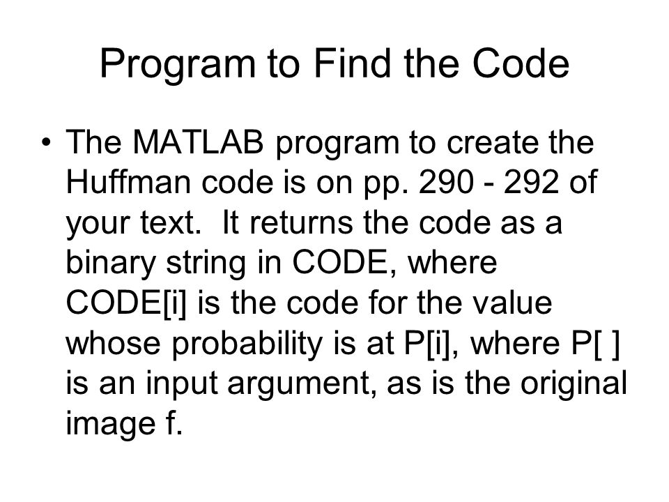 Program to Find the Code The MATLAB program to create the Huffman code is on pp.
