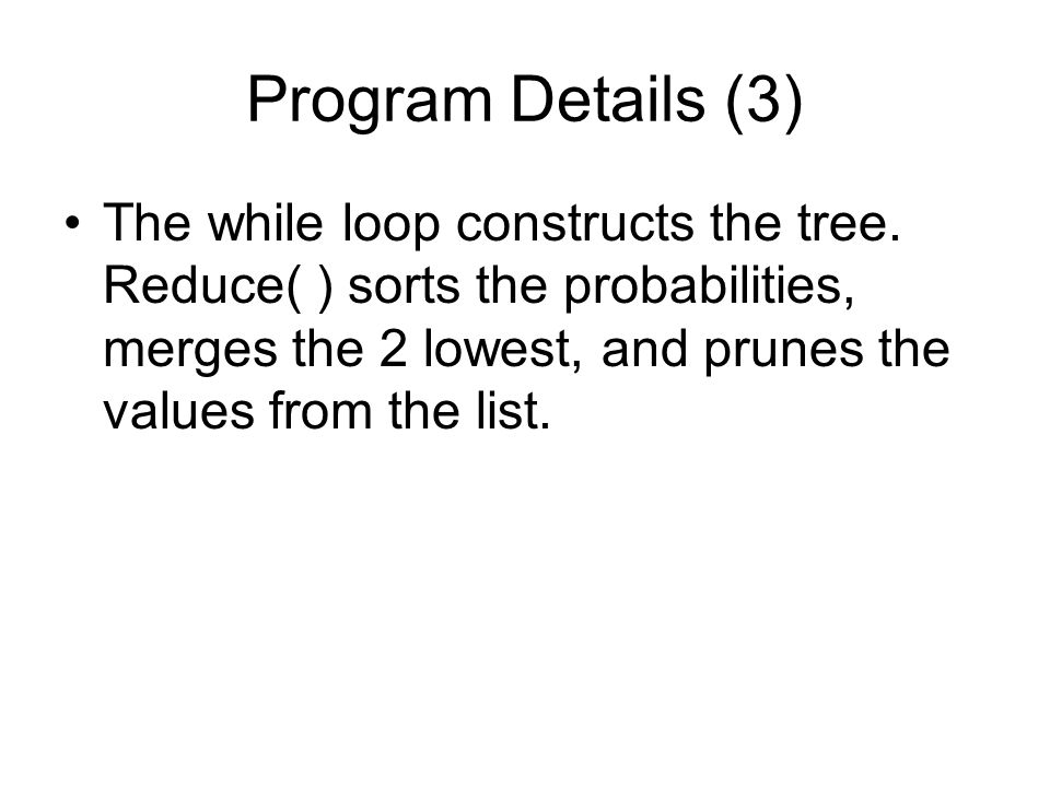 Program Details (3) The while loop constructs the tree.