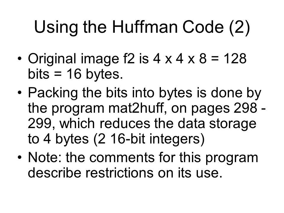 Using the Huffman Code (2) Original image f2 is 4 x 4 x 8 = 128 bits = 16 bytes.