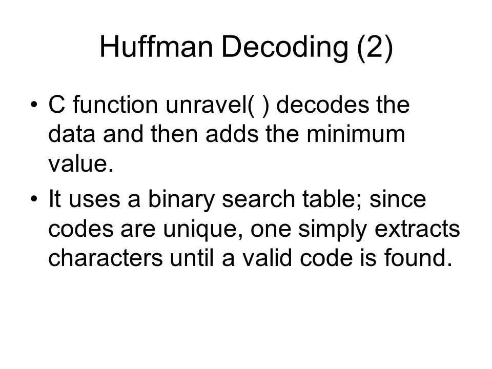 Huffman Decoding (2) C function unravel( ) decodes the data and then adds the minimum value.