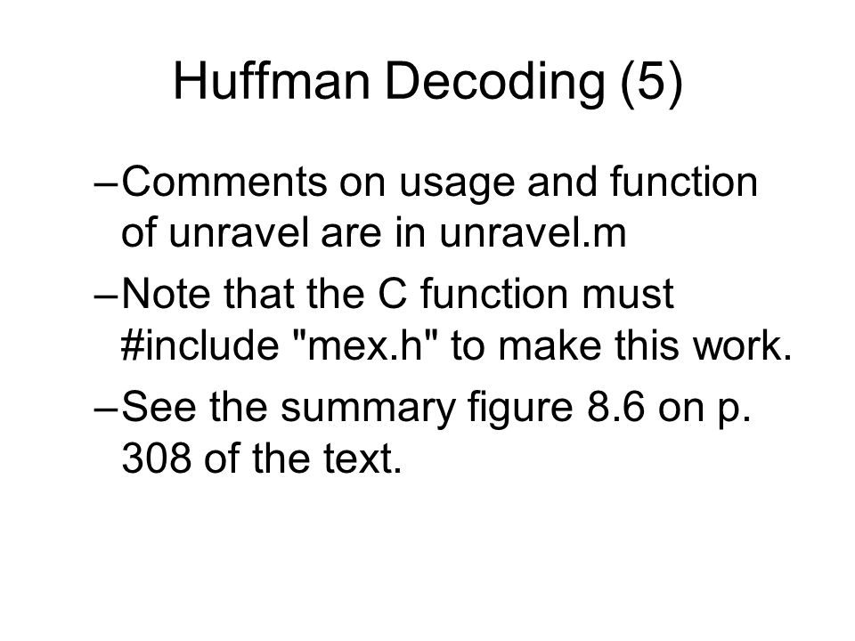 Huffman Decoding (5) –Comments on usage and function of unravel are in unravel.m –Note that the C function must #include mex.h to make this work.