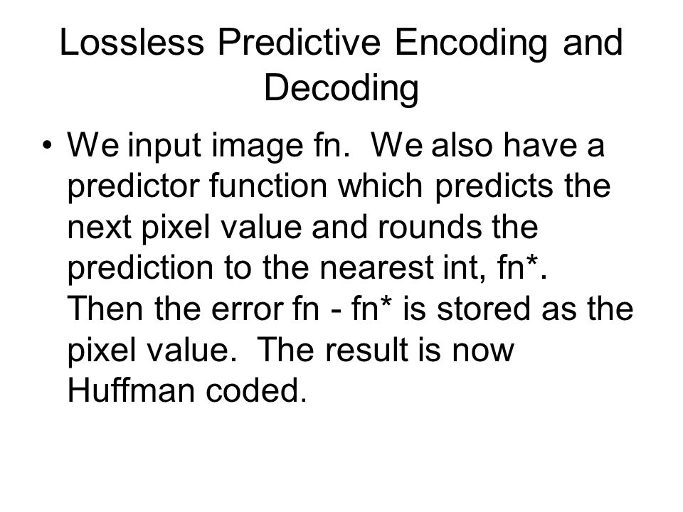 Lossless Predictive Encoding and Decoding We input image fn.