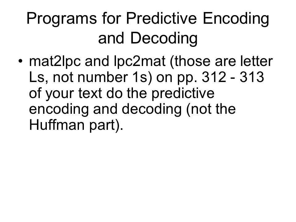 Programs for Predictive Encoding and Decoding mat2lpc and lpc2mat (those are letter Ls, not number 1s) on pp.