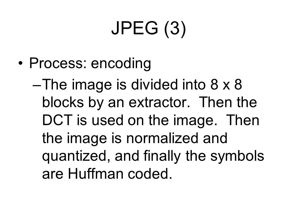 JPEG (3) Process: encoding –The image is divided into 8 x 8 blocks by an extractor.