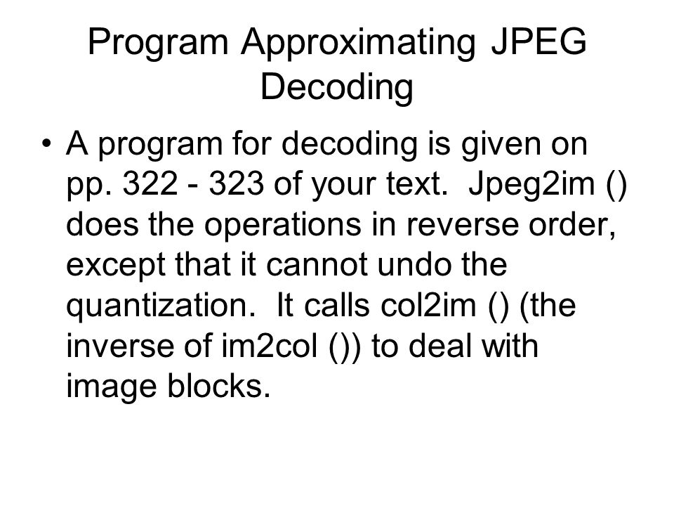 Program Approximating JPEG Decoding A program for decoding is given on pp.