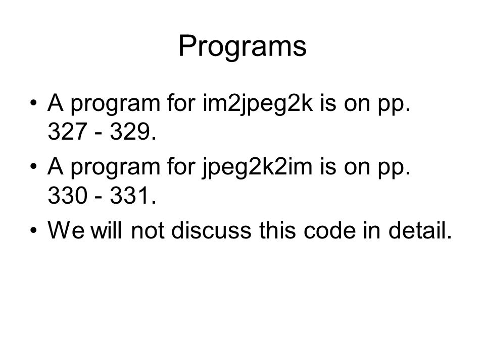 Programs A program for im2jpeg2k is on pp. 327 - 329.