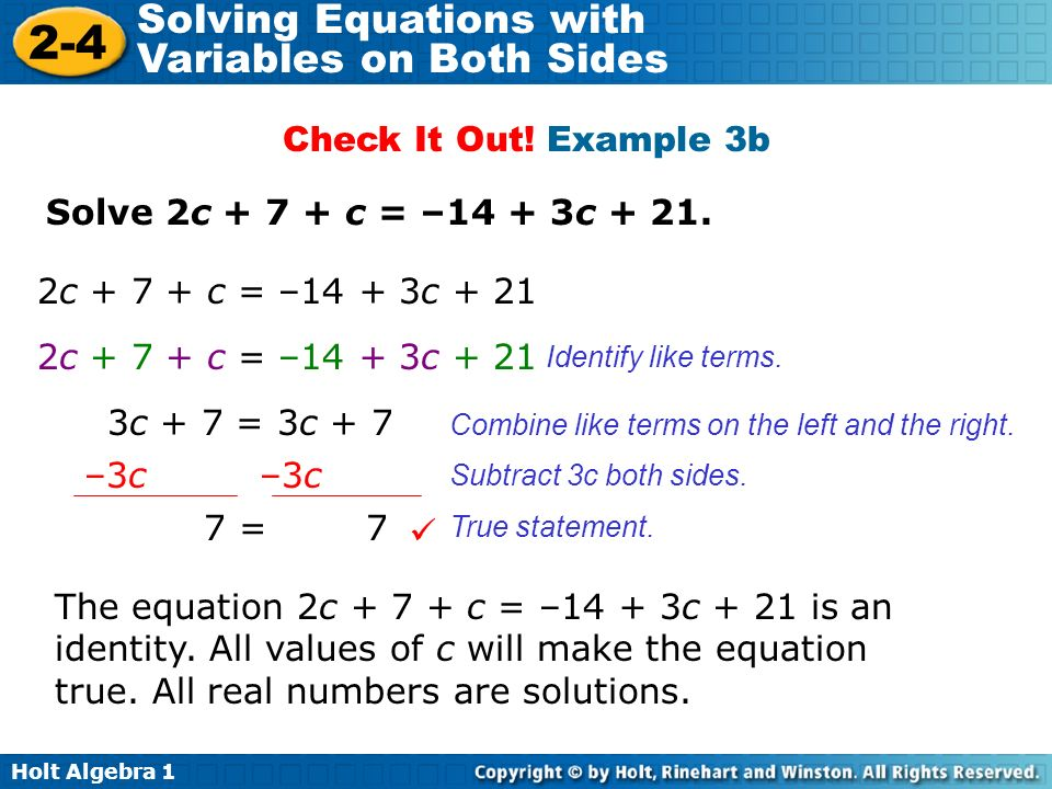 Holt Algebra Solving Equations with Variables on Both Sides Solve 2c c = –14 + 3c + 21.