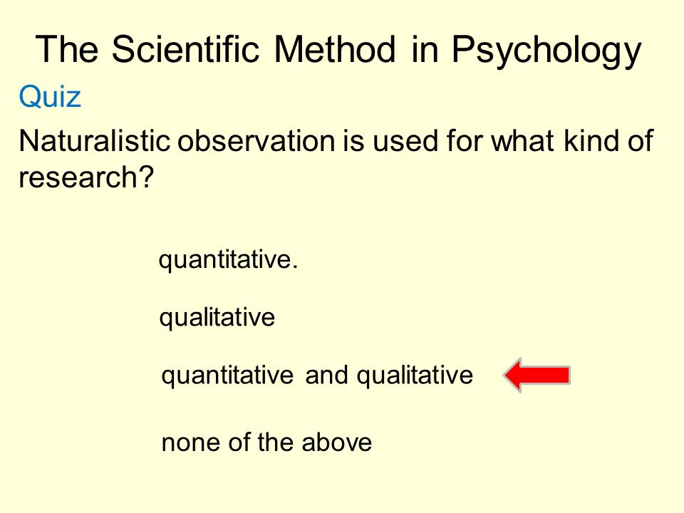 a discussion of the use of the scientific method in psychology Use the scientific method in the first scenario provided according to merriam webster (2008), science is a, knowledge or a system of knowledge covering general laws especially as obtained and tested through scientific method, with scientific method in five steps being, observation/research.