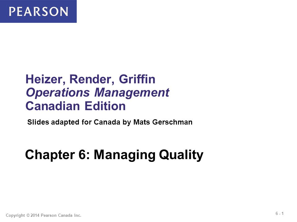 6 1 Copyright 2014 Pearson Canada Inc Heizer Render