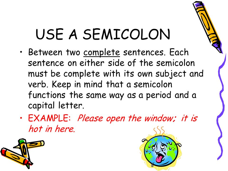use a semicolon between two complete sentences