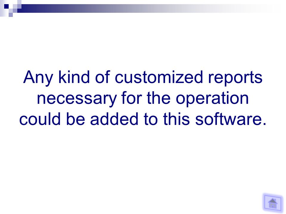 Any kind of customized reports necessary for the operation could be added to this software.