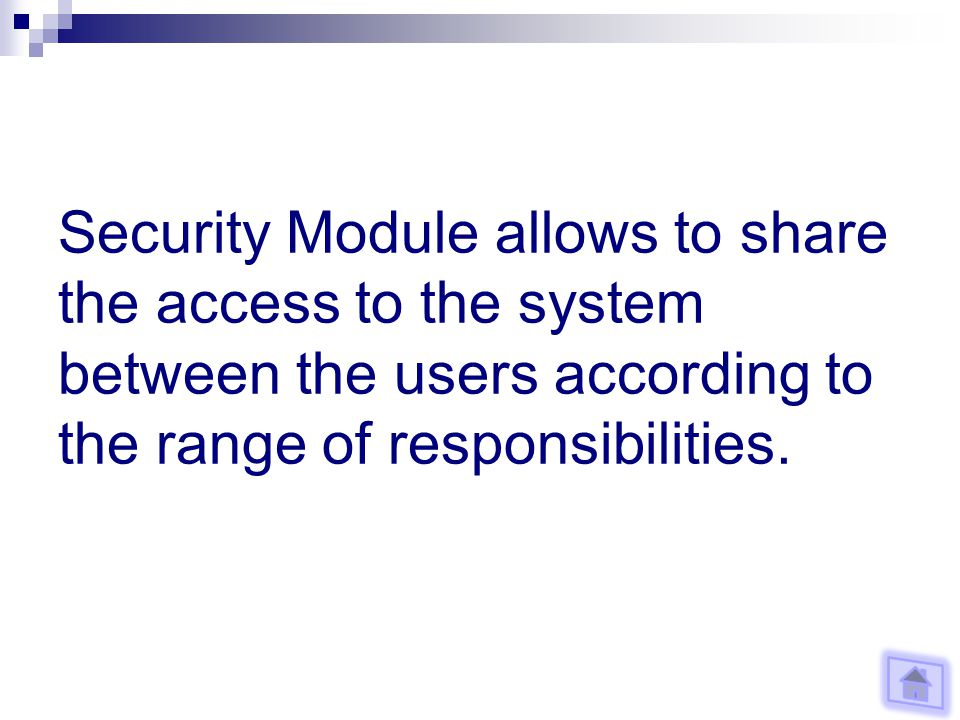 Security Module allows to share the access to the system between the users according to the range of responsibilities.