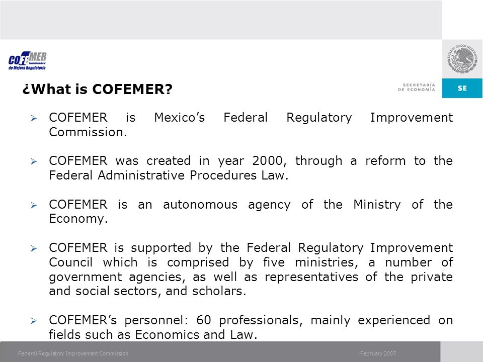February 2007Federal Regulatory Improvement Commission ¿What is COFEMER.
