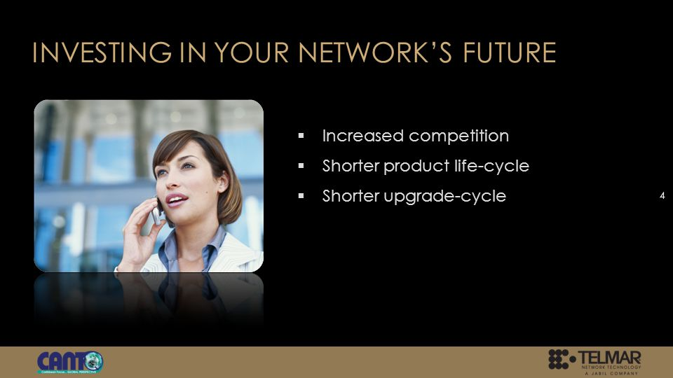 INVESTING IN YOUR NETWORKS FUTURE Increased competition Shorter product life-cycle Shorter upgrade-cycle 4