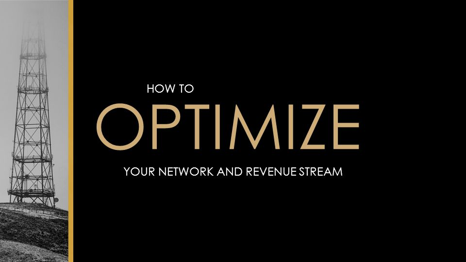 YOUR NETWORK AND REVENUE STREAM HOW TO OPTIMIZE