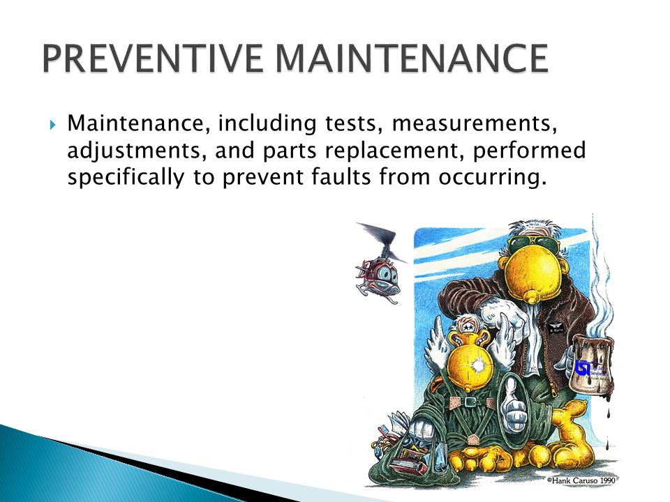 Maintenance, including tests, measurements, adjustments, and parts replacement, performed specifically to prevent faults from occurring.