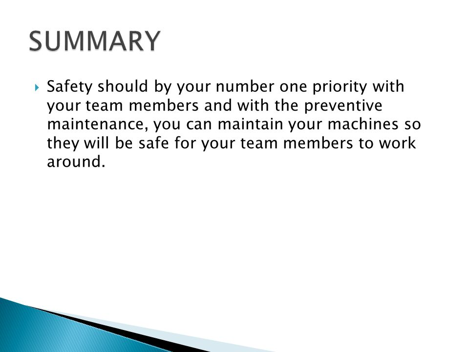 Safety should by your number one priority with your team members and with the preventive maintenance, you can maintain your machines so they will be safe for your team members to work around.