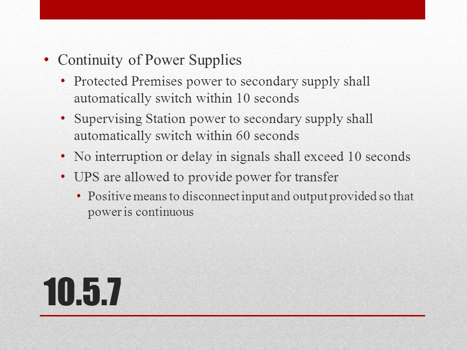 Capacity of Secondary Power Supply 24 hours in quiescent load At the end of that period capable of 5 minutes of alarm operation Batteries shall include 20% safety margin Supervising stations, 24 hours of normal operation