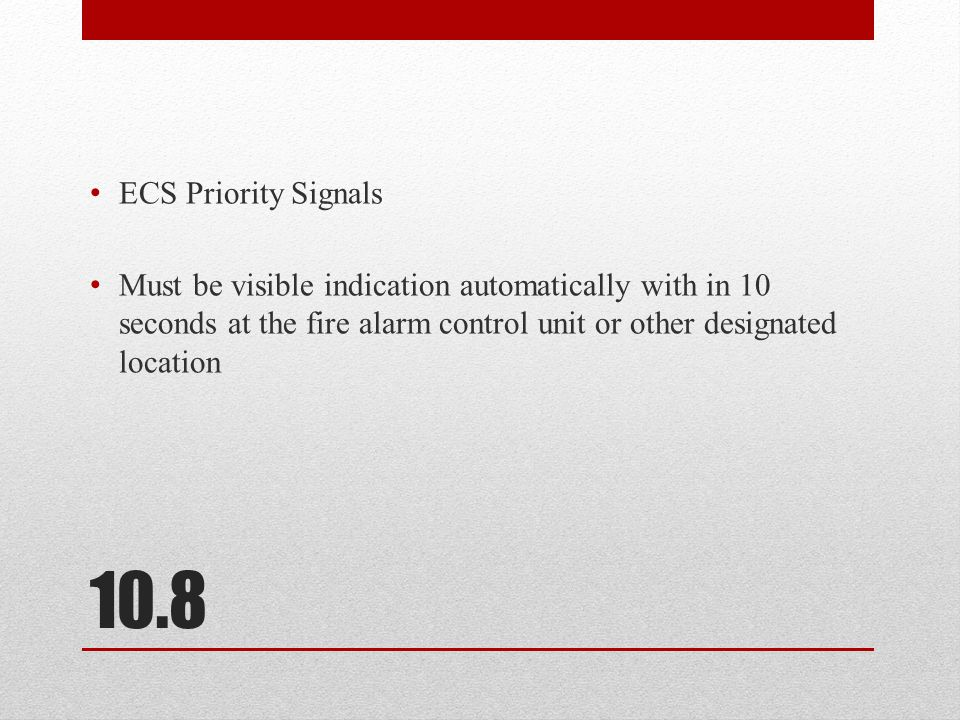 10.7 Distinctive Signals Priority alarms, fire alarms, supervisory and trouble signals shall be distinctive and descriptively annunciated.