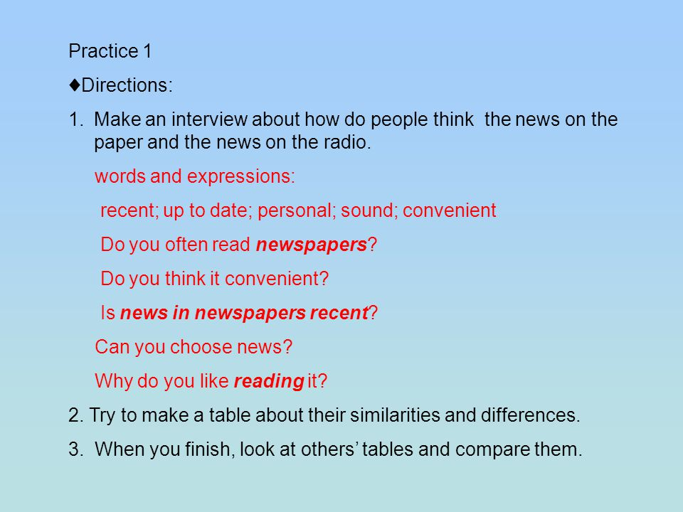 Practice 1 Directions: 1.Make an interview about how do people think the news on the paper and the news on the radio.