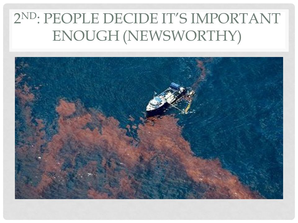 2 ND : PEOPLE DECIDE ITS IMPORTANT ENOUGH (NEWSWORTHY)