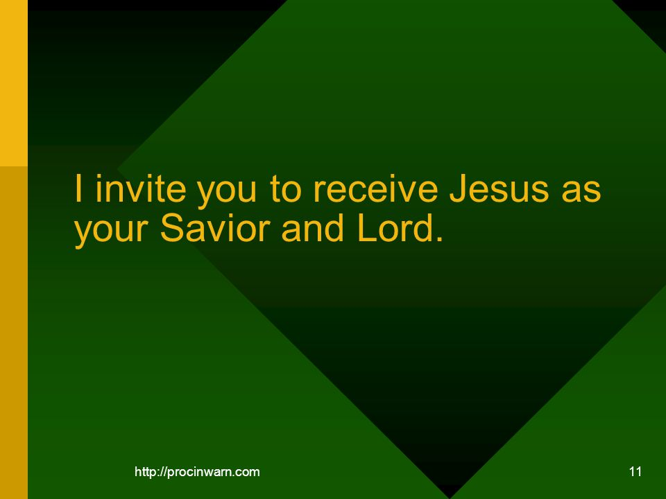 11 I invite you to receive Jesus as your Savior and Lord.