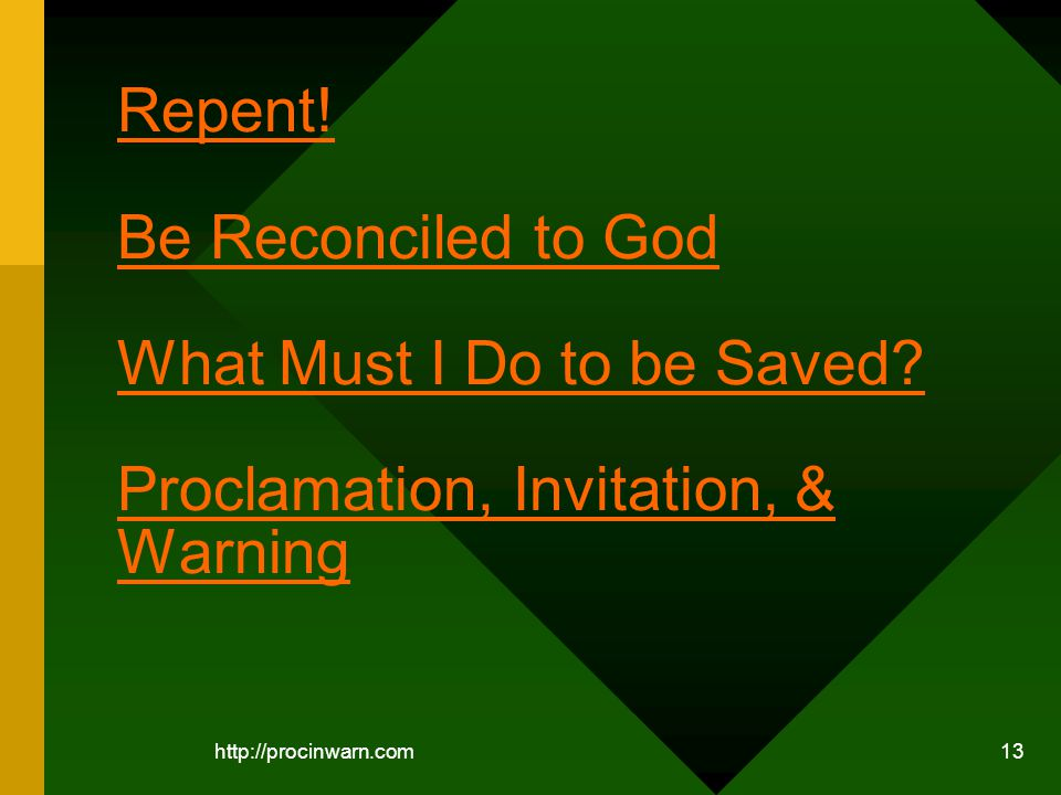 13 Repent. Be Reconciled to God What Must I Do to be Saved.