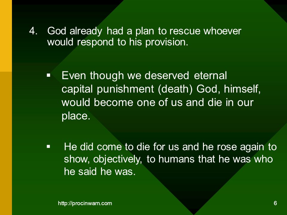 6 Even though we deserved eternal capital punishment (death) God, himself, would become one of us and die in our place.